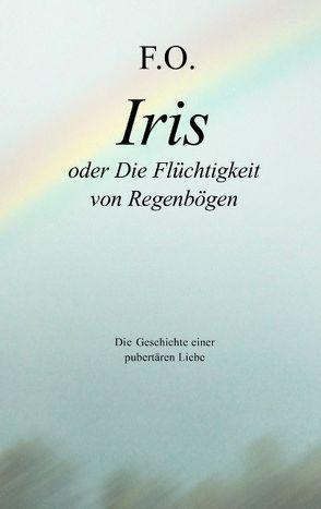 Iris oder die Flüchtigkeit von Regenbögen von Schäfer,  Friedric O