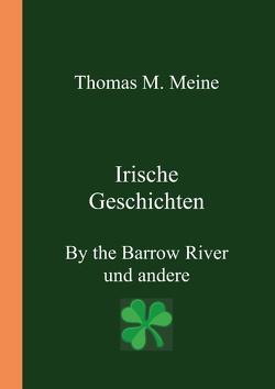 Irische Geschichten – By the Barrow River und andere von Meine,  Thomas M.