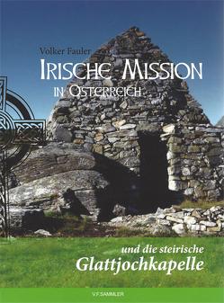 Irische Mission in Österreich und die steirische Glattjochkapelle von Volker,  Fauler