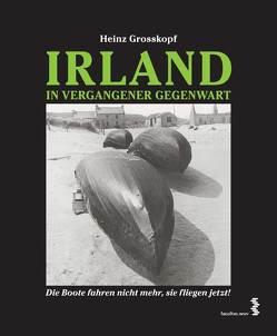 Irland in vergangener Gegenwart von Grosskopf,  Heinz