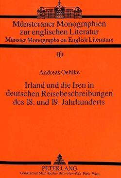 Irland und die Iren in deutschen Reisebeschreibungen des 18. und 19. Jahrhunderts von Oehlke,  Andreas