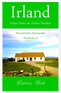 Irland – Unser Haus im wilden Norden von Grotz,  Patricia