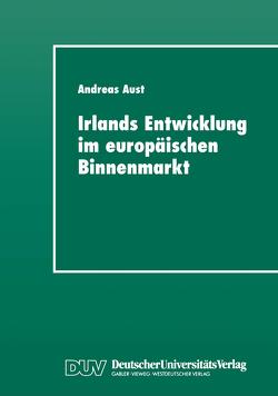 Irlands Entwicklung im europäischen Binnenmarkt von Aust,  Andreas