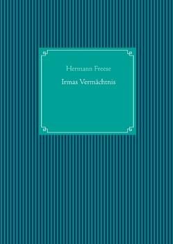Irmas Vermächtnis von Freese,  Hermann