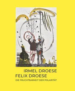 Irmel Droese | Felix Droese:Die Fruchtbarkeit der Polarität von Rodler,  Anne, Siever,  Wiebke