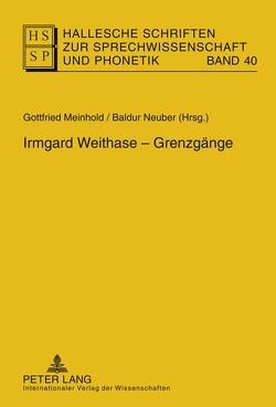 Irmgard Weithase – Grenzgänge von Meinhold,  Gottfried, Neuber,  Baldur