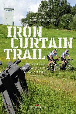 Iron-Curtain-Trail von Franz,  Joachim, Huthmacher,  Matthias
