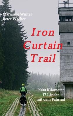 Iron Curtain Trail von Wacker,  Peter, Winter,  Marianne