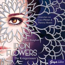 Iron Flowers. Die Kriegerinnen von Banghart,  Tracy, Horeis,  Theresa, Plümer,  Coco