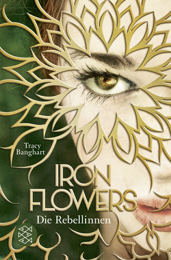 Iron Flowers – Die Rebellinnen von Banghart,  Tracy, Strüh,  Anna Julia