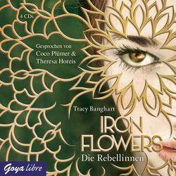 Iron Flowers. Die Rebellinnen von Banghart,  Tracy, Horeis,  Theresa, Plümer,  Coco