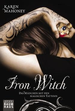 Iron Witch – Das Mädchen mit den magischen Tattoos von Mahoney,  Karen, Pfeiffer,  Christina