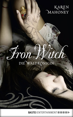 Iron Witch – Die Waldkönigin von Mahoney,  Karen, Pfeiffer,  Christina