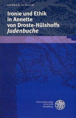 Ironie und Ethik in Annette von Droste-Hülshoffs 'Judenbuche' von Schaum,  Konrad