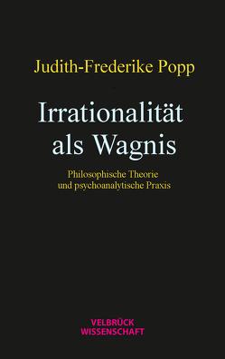 Irrationalität als Wagnis von Popp,  Judith-Frederike