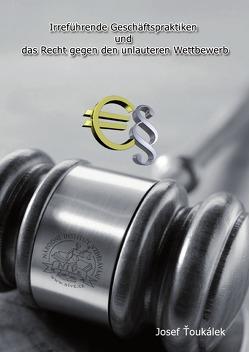 Irreführende Geschäftspraktiken und das Recht gegen unlauteren Wettbewerb von Toukalek,  Josef