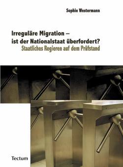 Irreguläre Migration – ist der Nationalstaat überfordert? von Westermann,  Sophie