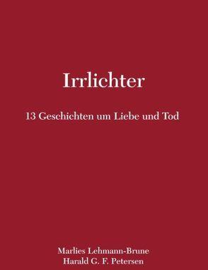 Irrlichter – 13 Geschichten um Liebe und Tod von Lehmann-Brune,  Marlies