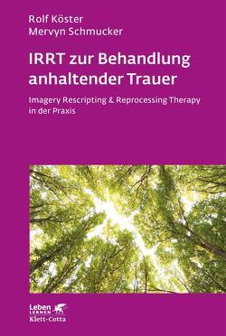 IRRT zur Behandlung anhaltender Trauer von Köster,  Rolf, Maercker,  Andreas, Schmucker,  Mervyn