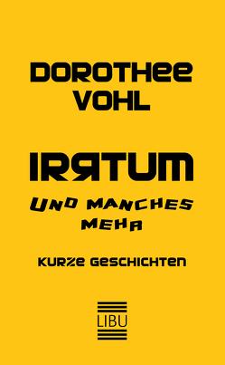 IRRTUM und manches mehr von Vohl,  Dorothee