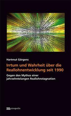 Irrtum und Wahrheit über die Reallohnentwicklung seit 1990 von Görgens,  Hartmut