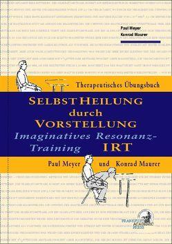 IRT – Selbstheilung durch Vorstellung von Maurer,  Konrad, Meyer,  Paul