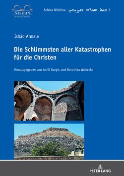 Isḥāq Armale: Die Schlimmsten aller Katastrophen für die Christen von Gorgis,  Amill, Weltecke,  Dorothea
