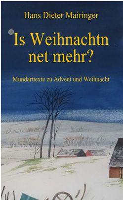 Is Weihnachtn net mehr? von Mairinger,  Hans Dieter