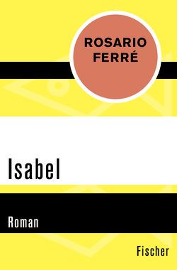 Isabel von Ferré,  Rosario, Grüneisen,  Lisa, Staebel,  Jochen