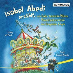 Isabel Abedi erzählt von Samba tanzenden Mäusen, Mondscheinkarussellen und fliegenden Ziegen von Abedi,  Isabel, Macedo,  Eduardo