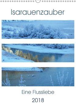 Isarauenzauber – Eine Flussliebe (Wandkalender 2018 DIN A3 hoch) von Schimmack,  Michaela