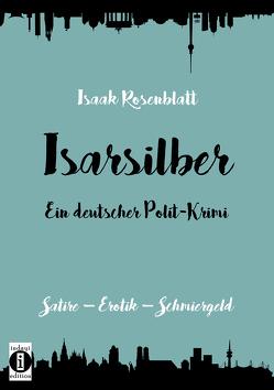 Isarsilber – Ein deutscher Polit-Krimi von Rosenblatt,  Isaak