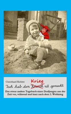 Isch hab den Krieg nit gemacht von Richter,  Christhard