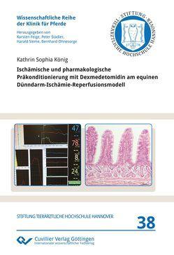 Ischämische und pharmakologische Präkonditionierung mit Dexmedetomidin am equinen Dünndarm-Ischämie-Reperfusionsmodell von König,  Kathrin Sophia