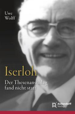 Iserloh: Der Thesenanschlag fand nicht statt von Wolf,  Uwe