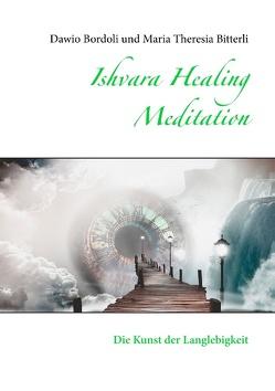 Ishvara Healing Meditation von Bitterli,  Maria Theresia, Bordoli,  Dawio