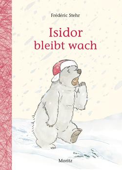 Isidor bleibt wach von Scheffel,  Tobias, Stehr,  Frédéric
