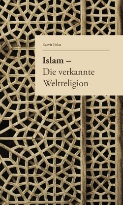 Islam – Die verkannte Weltreligion von Judek,  Kim, Kesmen,  Melih, Polat,  Ecevit, Yanar,  Baycan