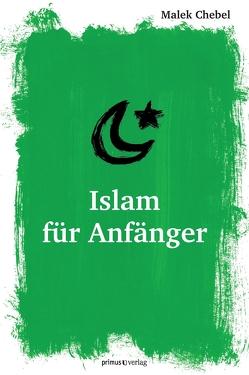Islam für Anfänger von Chebel,  Malek, Linder,  Alexandra Maria