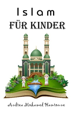 Islam für Kinder von Mohamed Hamroune,  Andrea