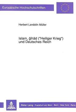 Islam, gihäd («Heiliger Krieg») und Deutsches Reich von Müller,  Herbert Landolin
