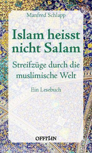 Islam heisst nicht Salam von Schlapp,  Manfred