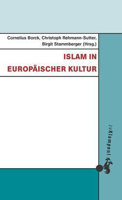 Islam in europäischer Kultur von Borck,  Cornelius, Karimi,  Milad, Lenzin,  Rifa'at, Nennstiel,  Richard, Rebstock,  Ulrich, Rehmann-Sutter,  Christoph, Stammberger,  Birgit