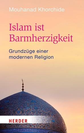 Islam ist Barmherzigkeit von Khorchide,  Mouhanad