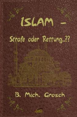 Islam – Strafe oder Rettung..?? von Grosch,  Bernd Michael