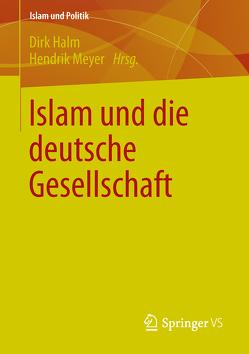 Islam und die deutsche Gesellschaft von Halm,  Dirk, Meyer,  Hendrik
