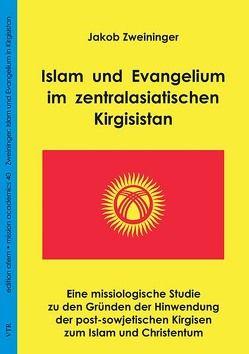 Islam und Evangelium im zentralasiatischen Kirgisistan von Zweininger,  Jakob
