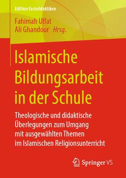 Islamische Bildungsarbeit in der Schule von Ghandour,  Ali, Ulfat,  Fahimah