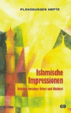 Islamische Impressionen von Abou-Khalil,  Rabih, Maas,  Wilhelm, Schimmel,  Annemarie, Scholl-Latour,  Peter, Weirauch,  Wolfgang, Zakzouk,  Mahmoud H