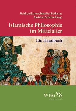 Islamische Philosophie im Mittelalter von Eichner,  Heidrun, Perkams,  Matthias, Schaefer,  Christian, Walter,  Axel